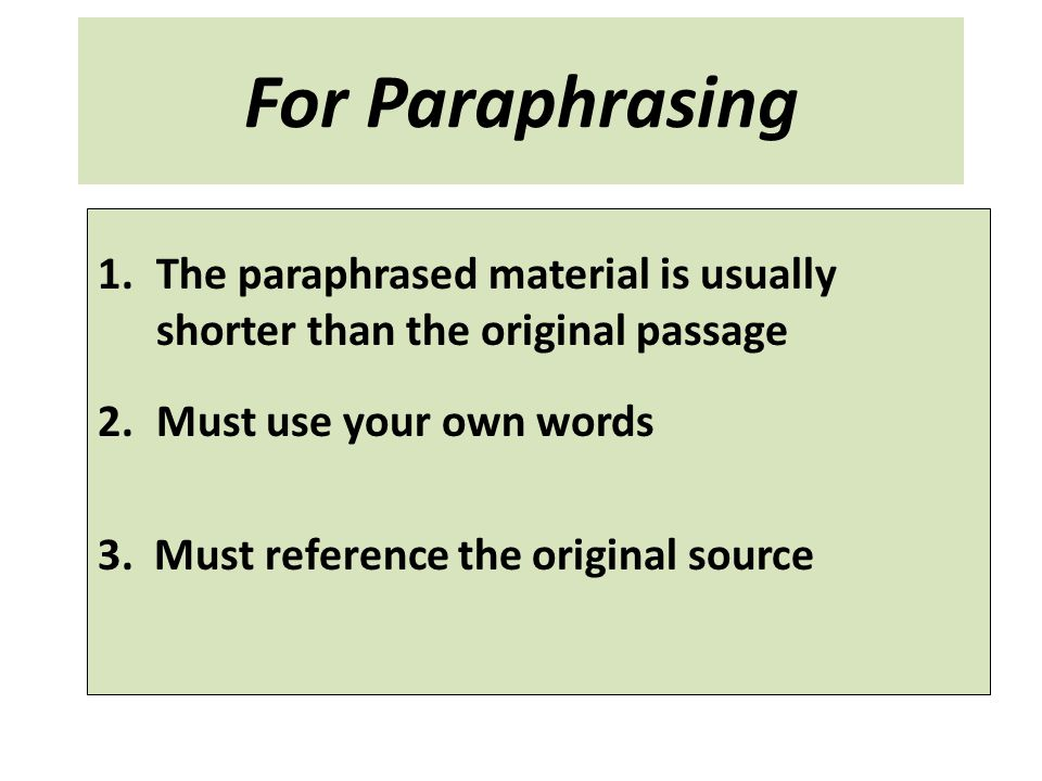 For Paraphrasing The paraphrased material is usually shorter than the original passage. Must use your own words.