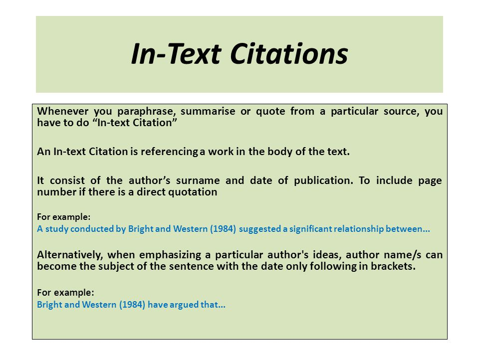 In-Text Citations Whenever you paraphrase, summarise or quote from a particular source, you have to do In-text Citation