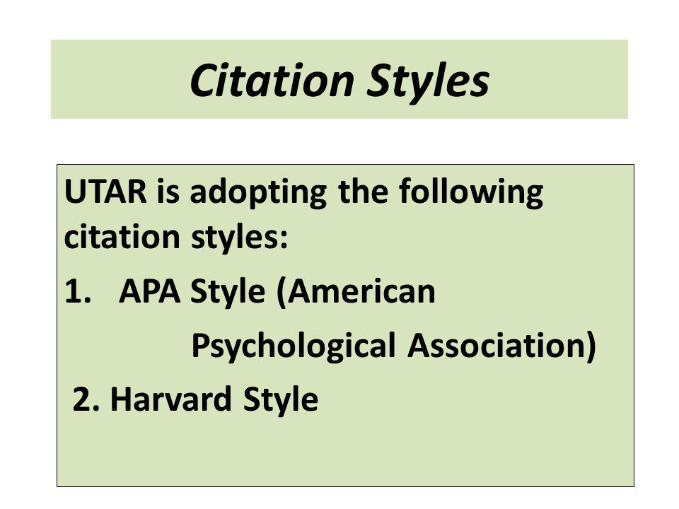 Citation Styles UTAR is adopting the following citation styles: