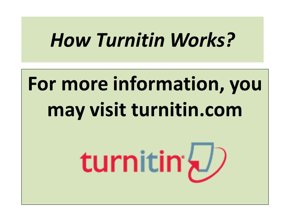 For more information, you may visit turnitin.com