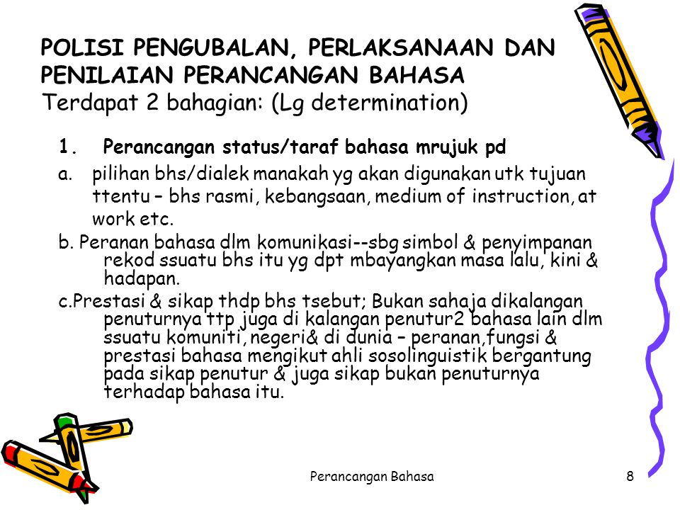 POLISI PENGUBALAN, PERLAKSANAAN DAN PENILAIAN PERANCANGAN BAHASA Terdapat 2 bahagian: (Lg determination)