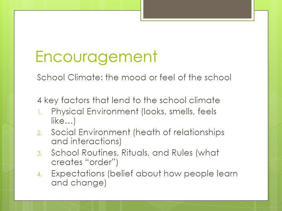 Encouragement School Climate: the mood or feel of the school