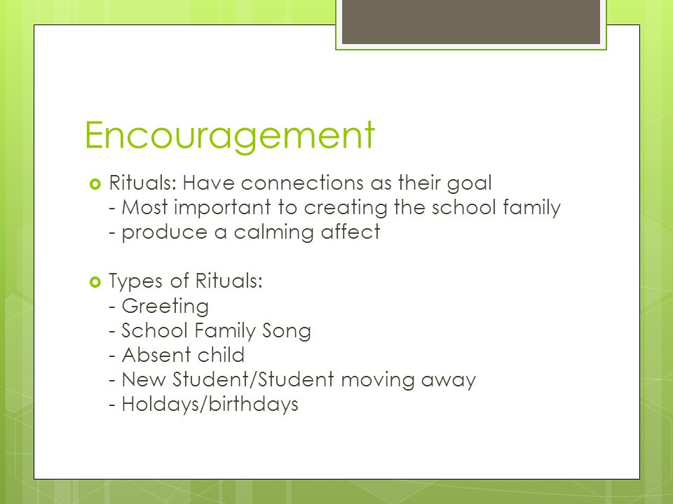 Encouragement Rituals: Have connections as their goal