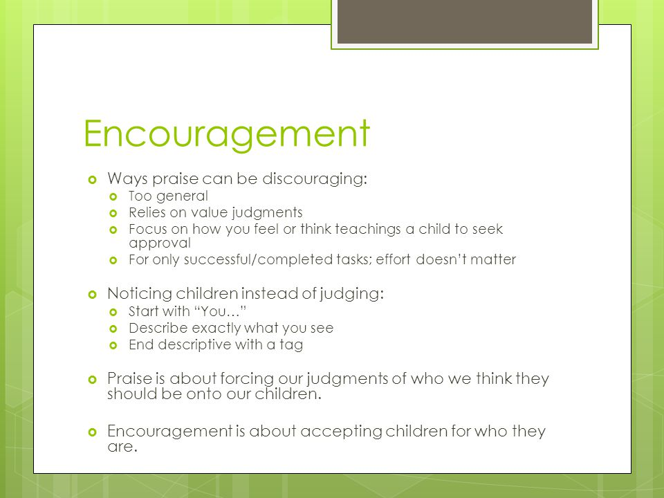 Encouragement Ways praise can be discouraging: