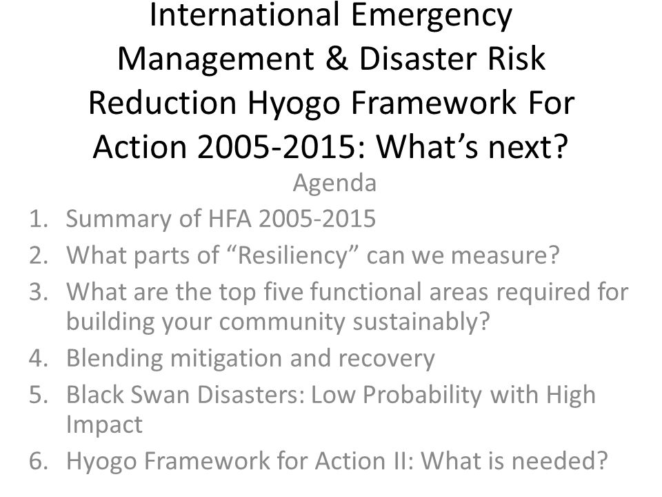 International Emergency Management & Disaster Risk Reduction Hyogo Framework For Action 2005-2015: What's next