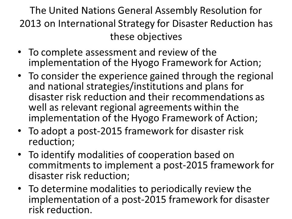 The United Nations General Assembly Resolution for 2013 on International Strategy for Disaster Reduction has these objectives