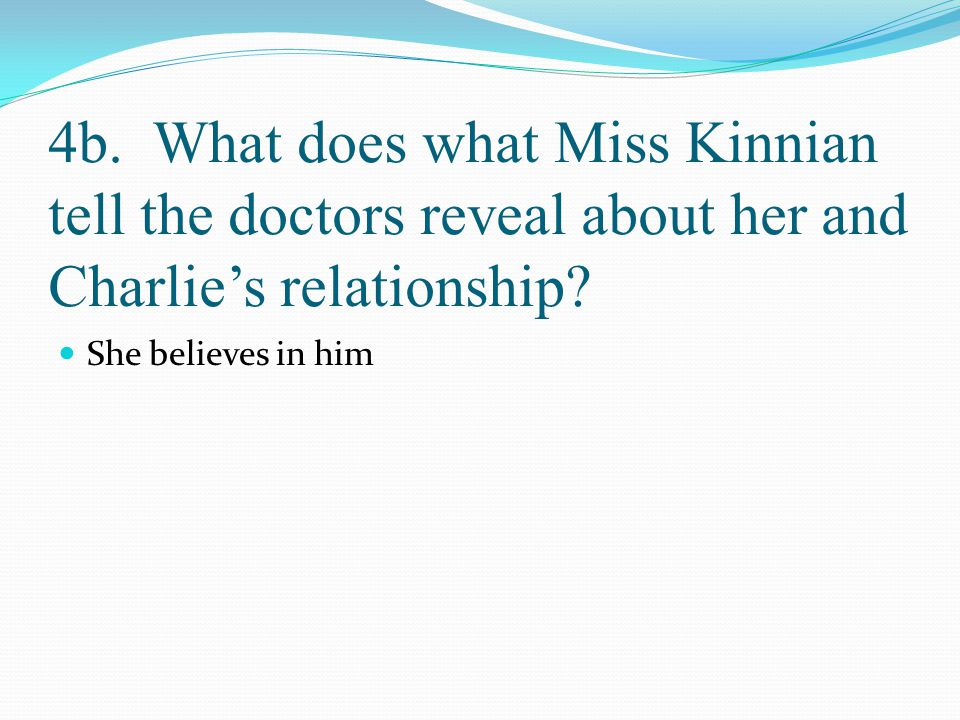 4b. What does what Miss Kinnian tell the doctors reveal about her and Charlie's relationship