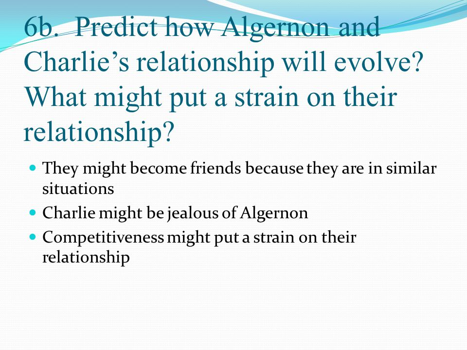 6b. Predict how Algernon and Charlie's relationship will evolve