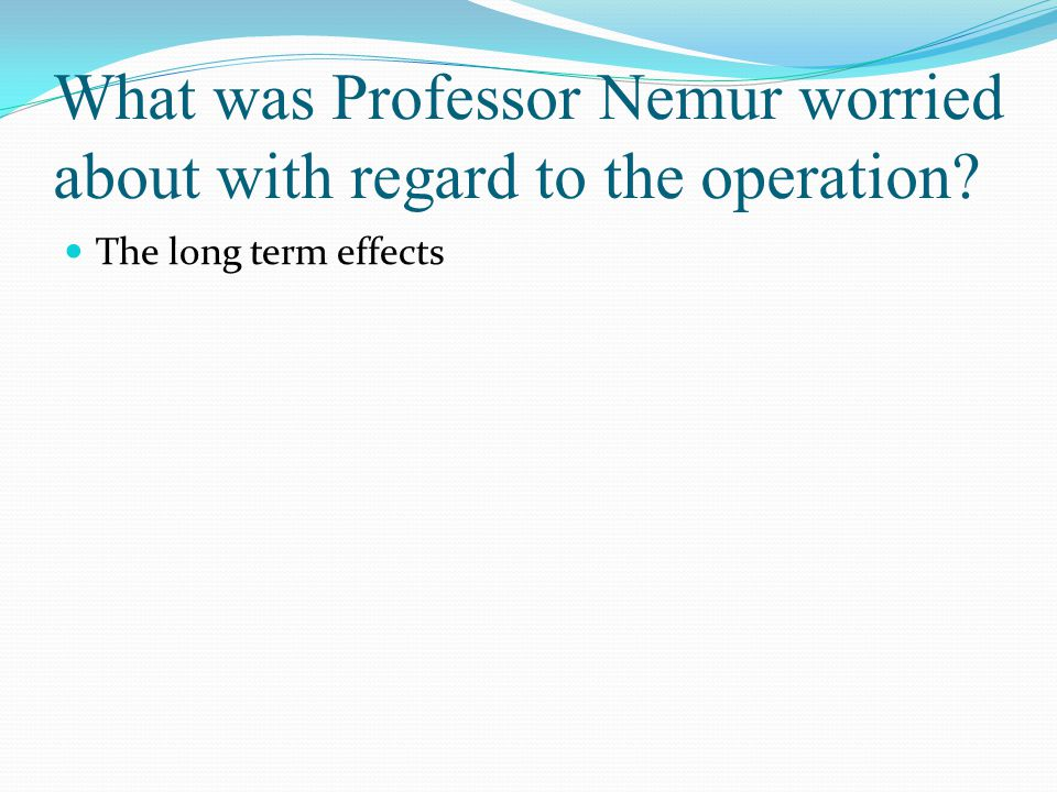 What was Professor Nemur worried about with regard to the operation