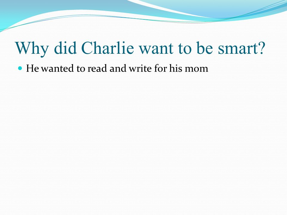 Why did Charlie want to be smart