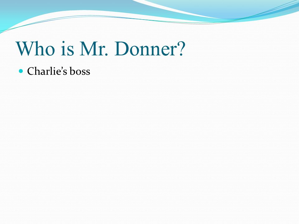 Who is Mr. Donner Charlie's boss