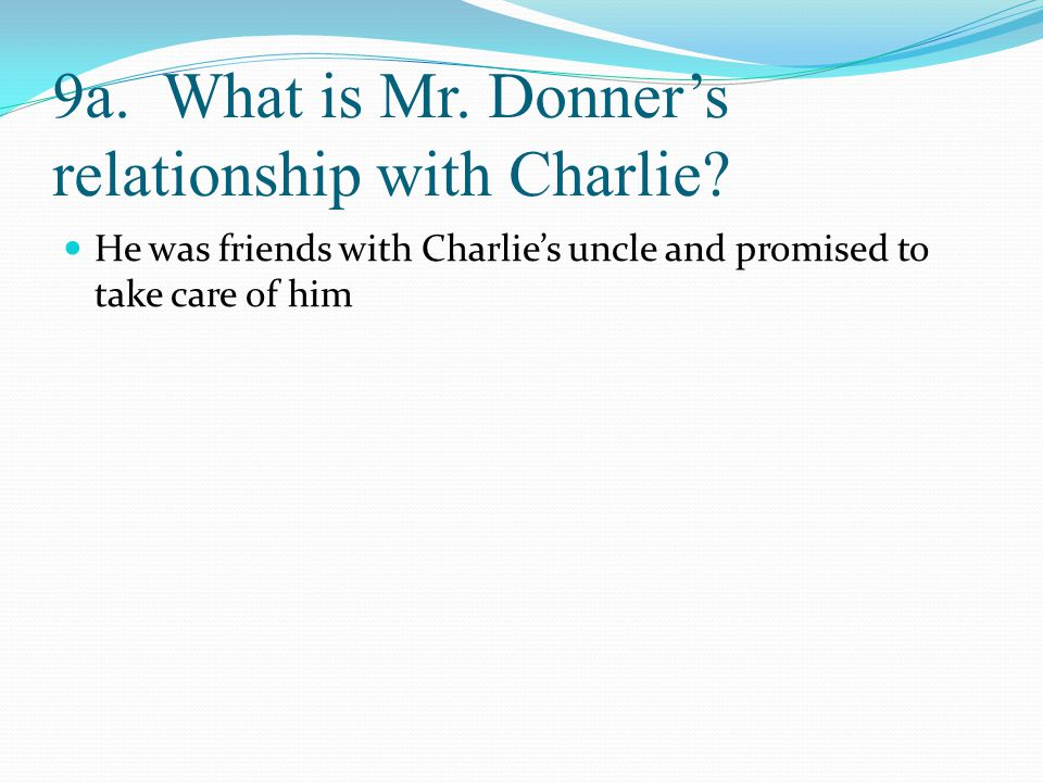 9a. What is Mr. Donner's relationship with Charlie