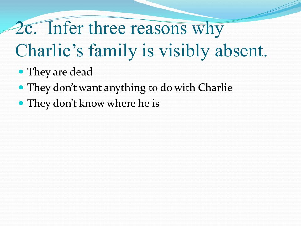 2c. Infer three reasons why Charlie's family is visibly absent.