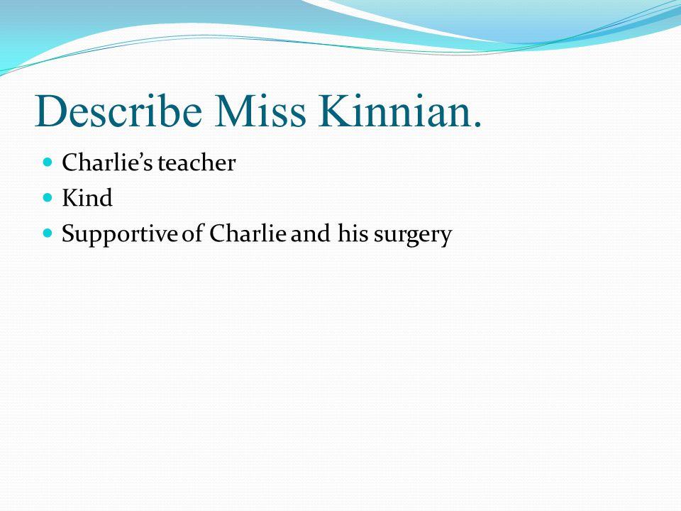 Describe Miss Kinnian. Charlie's teacher Kind
