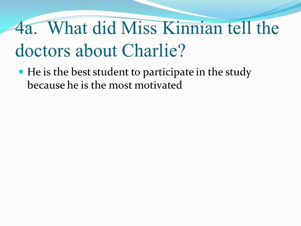 4a. What did Miss Kinnian tell the doctors about Charlie