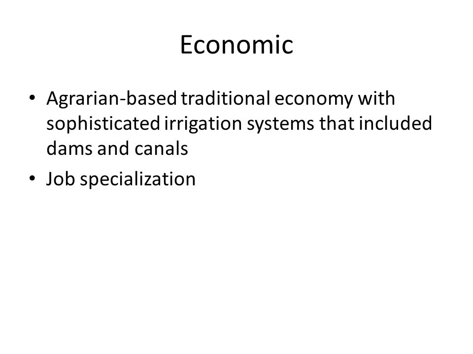 Economic Agrarian-based traditional economy with sophisticated irrigation systems that included dams and canals.