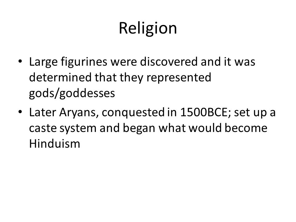 Religion Large figurines were discovered and it was determined that they represented gods/goddesses.