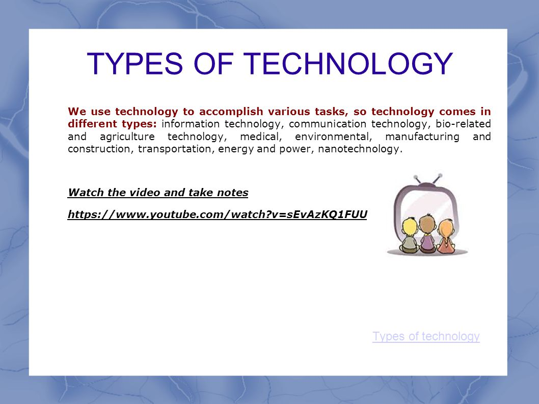 TYPES OF TECHNOLOGY Types of technology