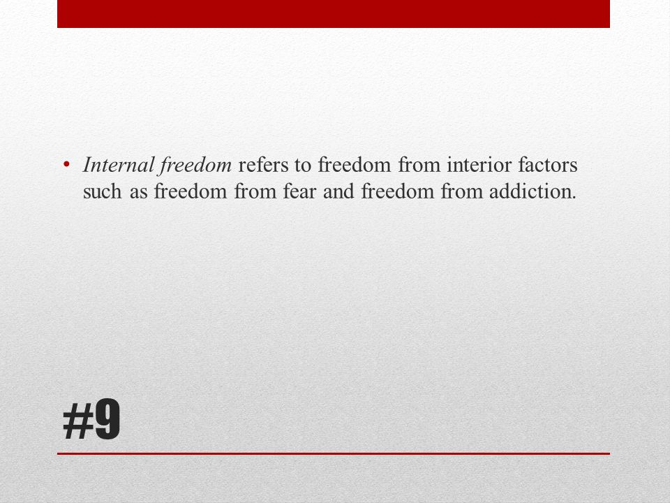 Internal freedom refers to freedom from interior factors such as freedom from fear and freedom from addiction.