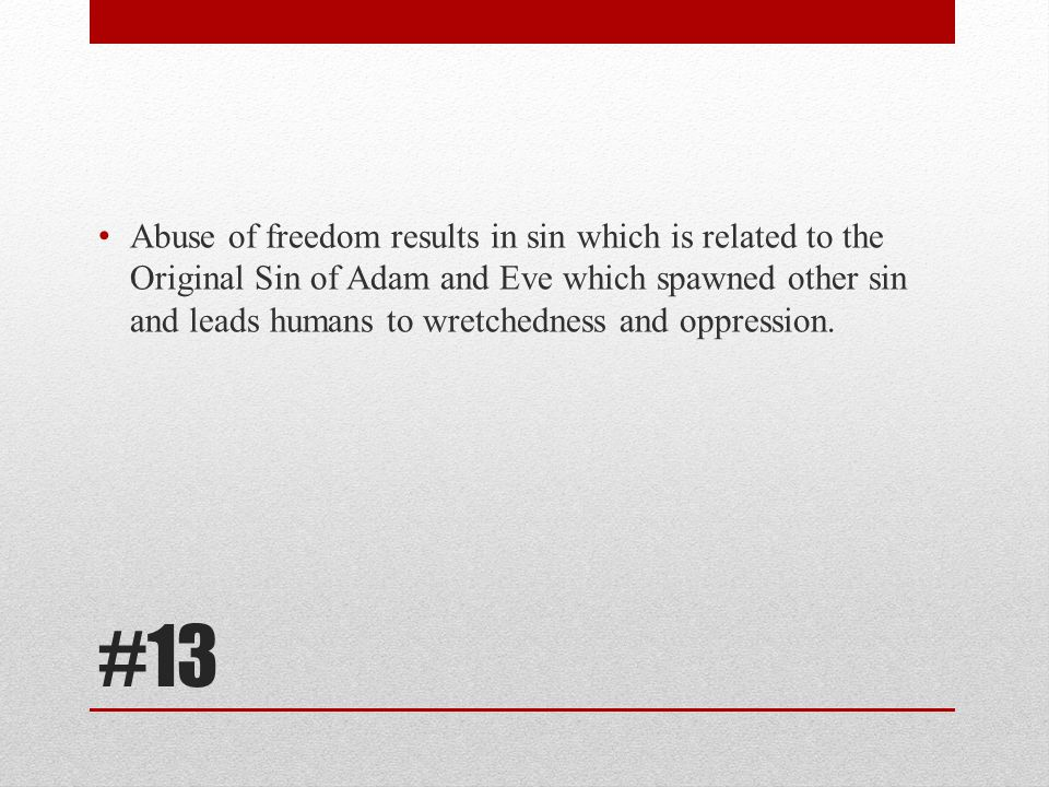 Abuse of freedom results in sin which is related to the Original Sin of Adam and Eve which spawned other sin and leads humans to wretchedness and oppression.