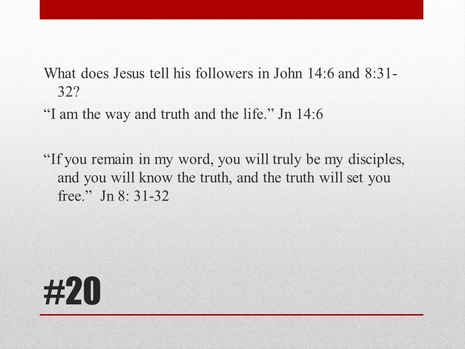 What does Jesus tell his followers in John 14:6 and 8:31-32