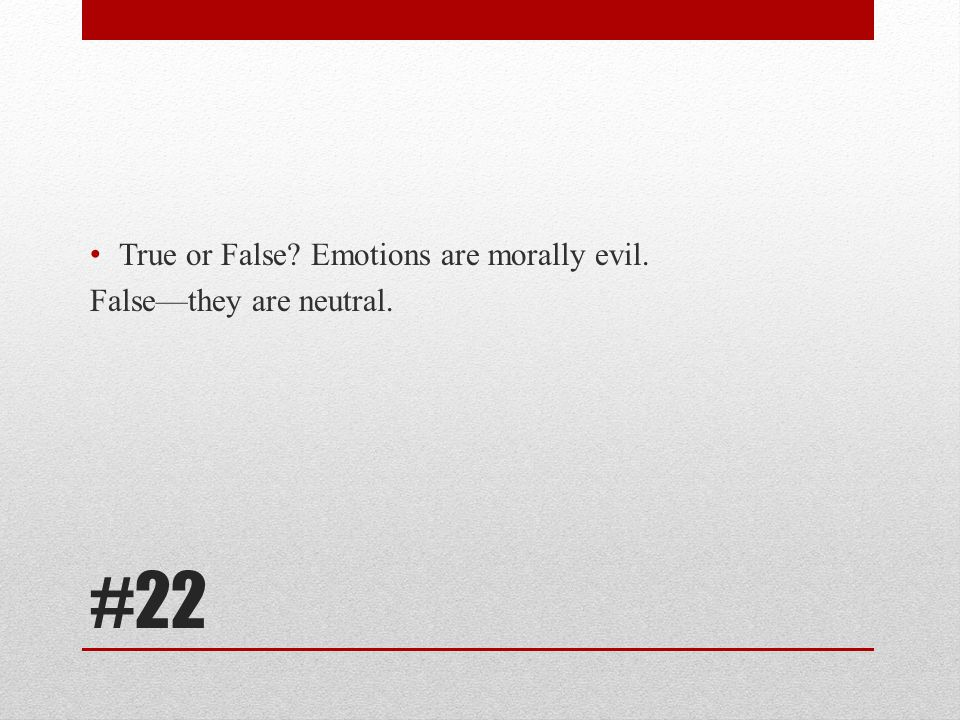True or False Emotions are morally evil.