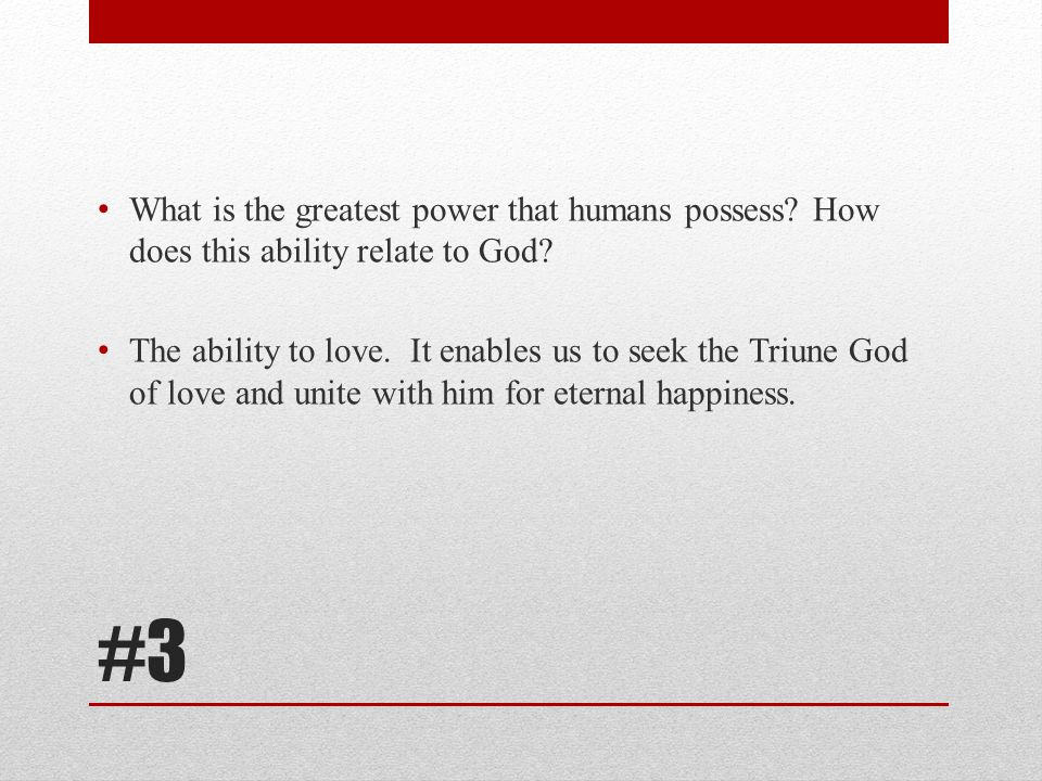 What is the greatest power that humans possess