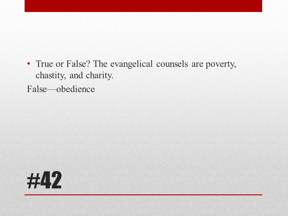 True or False The evangelical counsels are poverty, chastity, and charity.