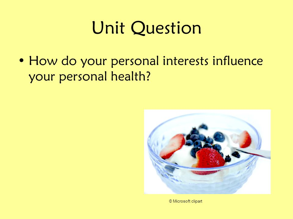 Unit Question How do your personal interests influence your personal health © Microsoft clipart