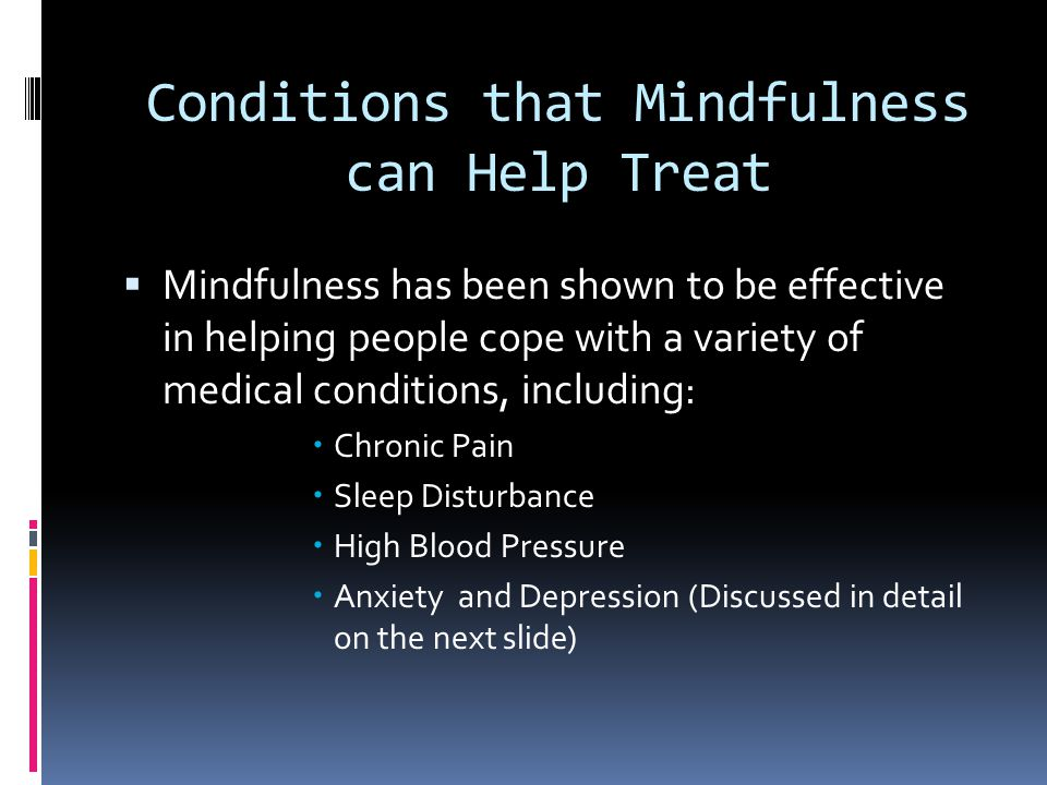 Conditions that Mindfulness can Help Treat
