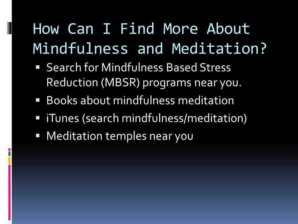 How Can I Find More About Mindfulness and Meditation