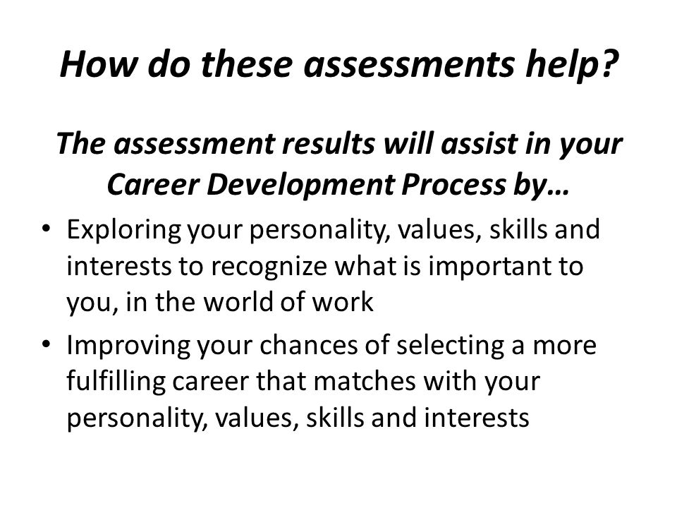 How do these assessments help