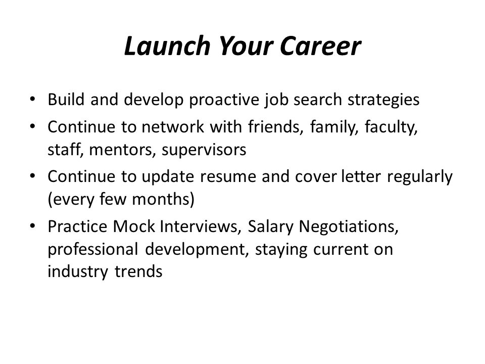 Launch Your Career Build and develop proactive job search strategies