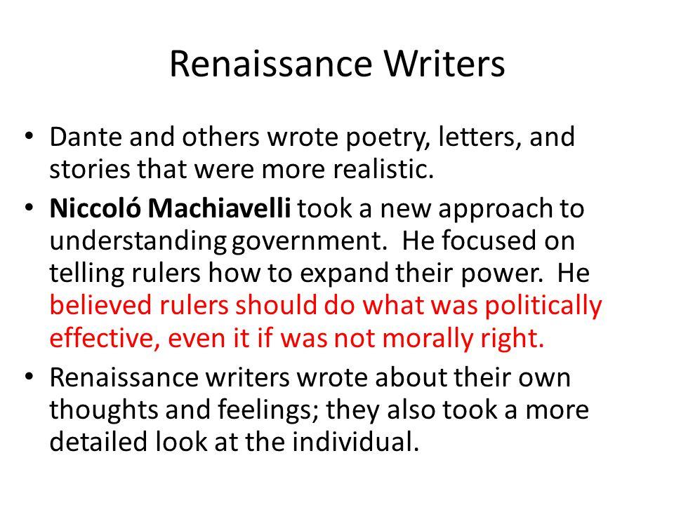 Renaissance Writers Dante and others wrote poetry, letters, and stories that were more realistic.