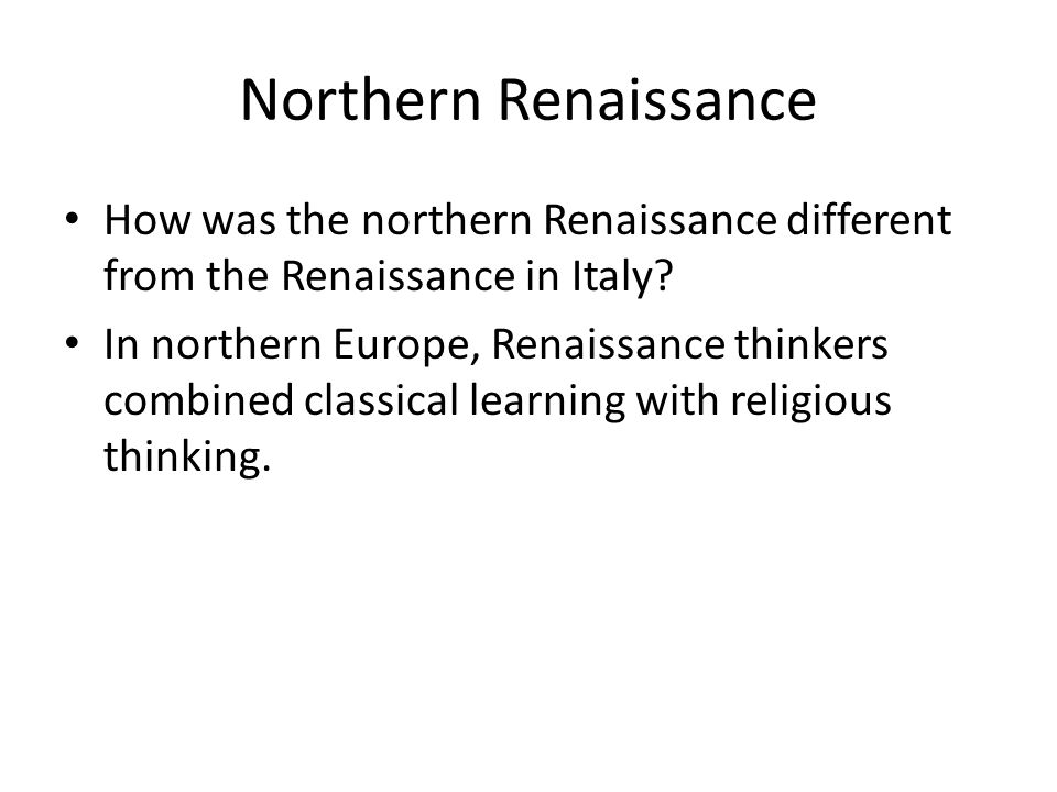Northern Renaissance How was the northern Renaissance different from the Renaissance in Italy