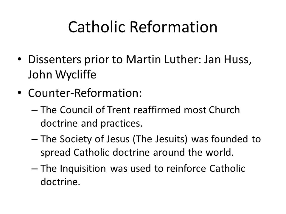 Catholic Reformation Dissenters prior to Martin Luther: Jan Huss, John Wycliffe. Counter-Reformation: