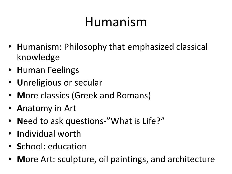 Humanism Humanism: Philosophy that emphasized classical knowledge