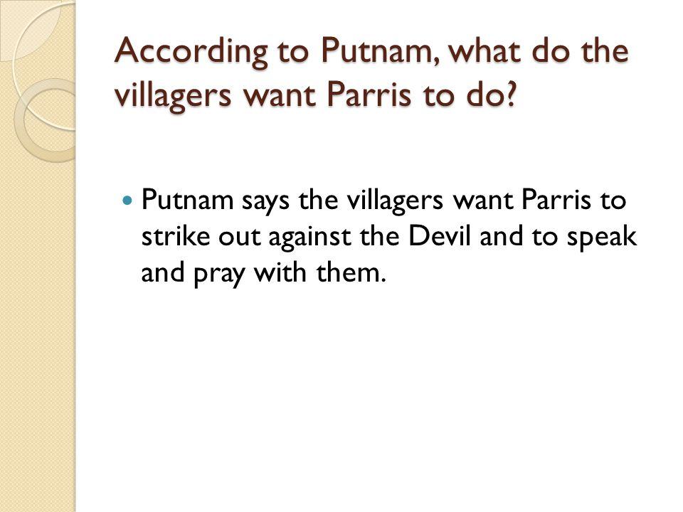 According to Putnam, what do the villagers want Parris to do
