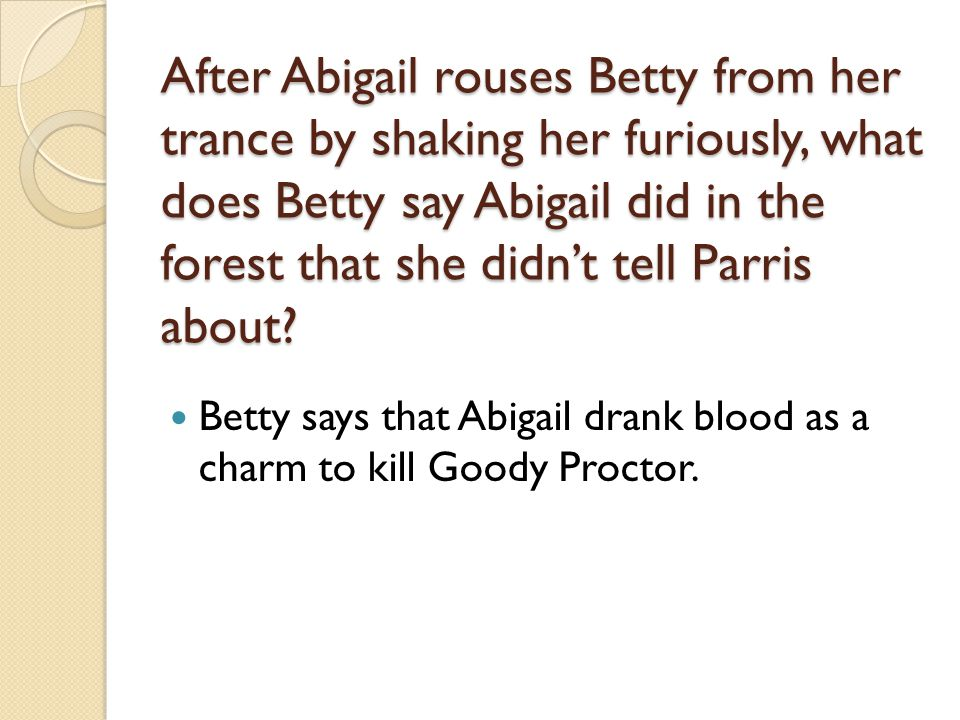 After Abigail rouses Betty from her trance by shaking her furiously, what does Betty say Abigail did in the forest that she didn't tell Parris about