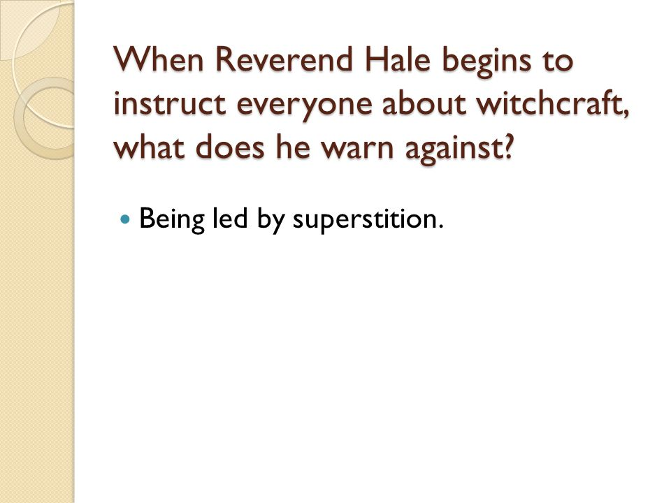 When Reverend Hale begins to instruct everyone about witchcraft, what does he warn against