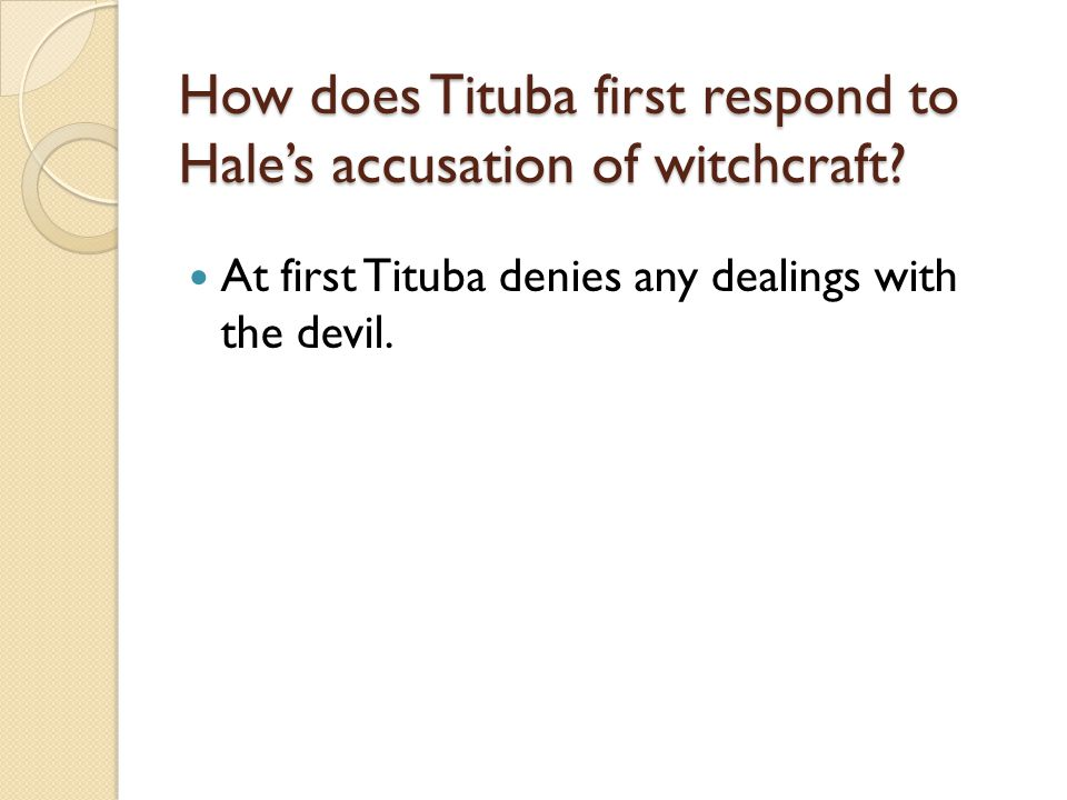 How does Tituba first respond to Hale's accusation of witchcraft