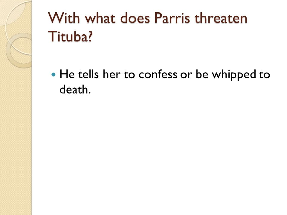 With what does Parris threaten Tituba