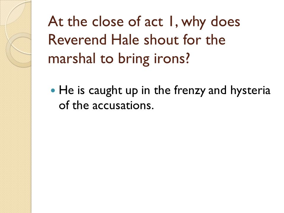 At the close of act 1, why does Reverend Hale shout for the marshal to bring irons