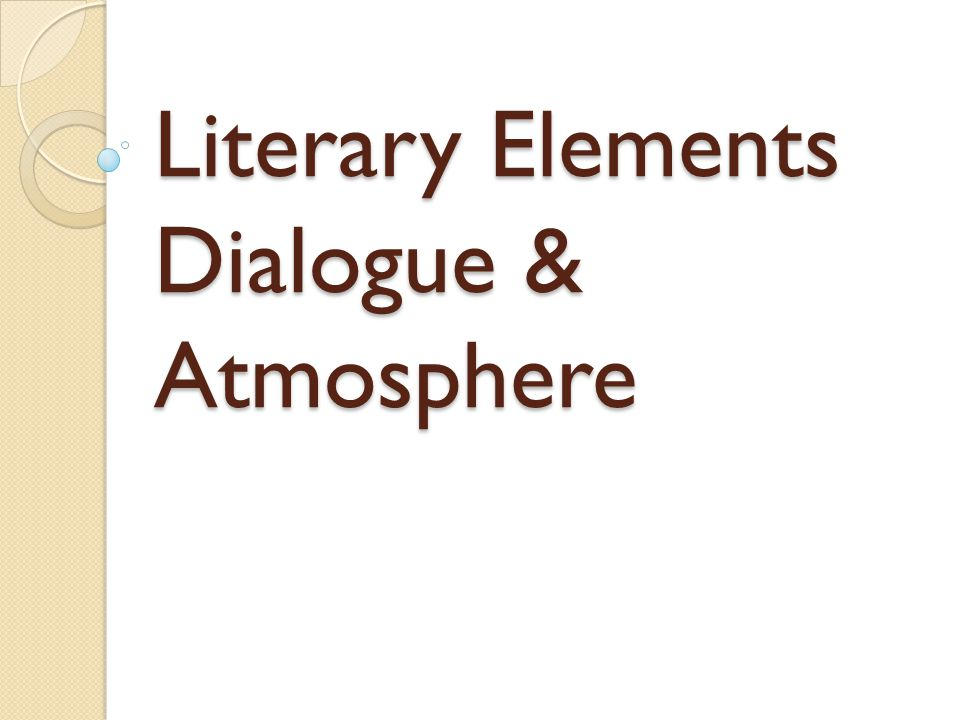 Literary Elements Dialogue & Atmosphere