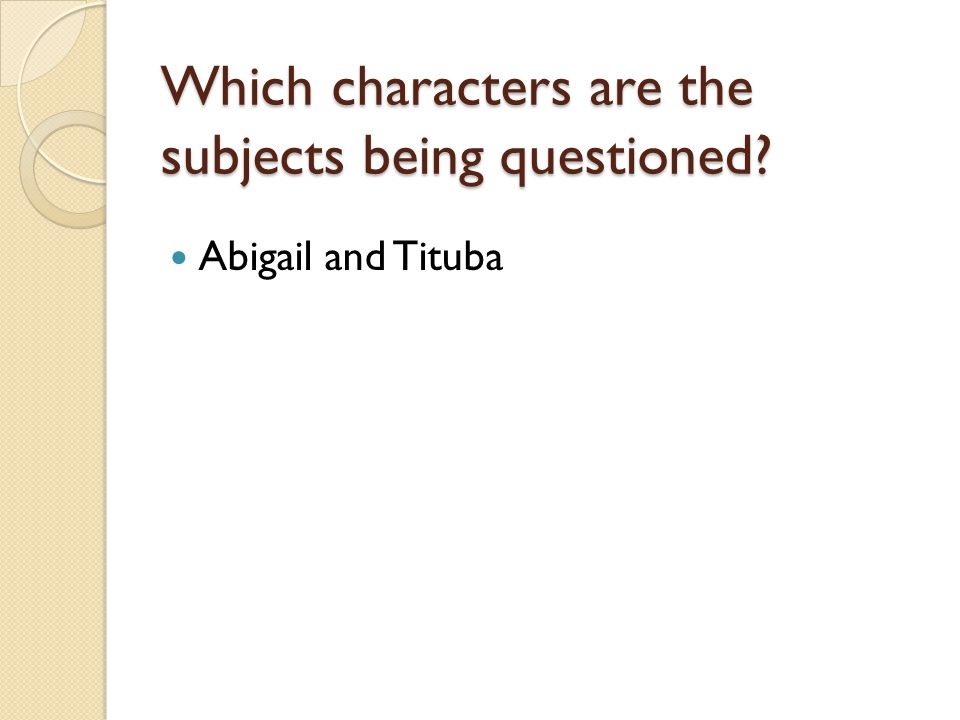 Which characters are the subjects being questioned