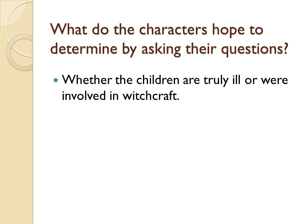 What do the characters hope to determine by asking their questions
