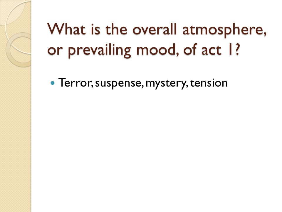 What is the overall atmosphere, or prevailing mood, of act 1