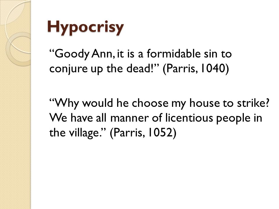 Hypocrisy Goody Ann, it is a formidable sin to conjure up the dead! (Parris, 1040)