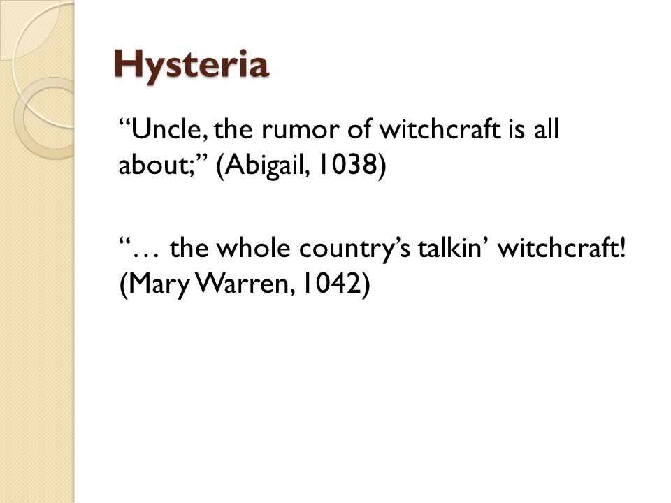 Hysteria Uncle, the rumor of witchcraft is all about; (Abigail, 1038) … the whole country's talkin' witchcraft.