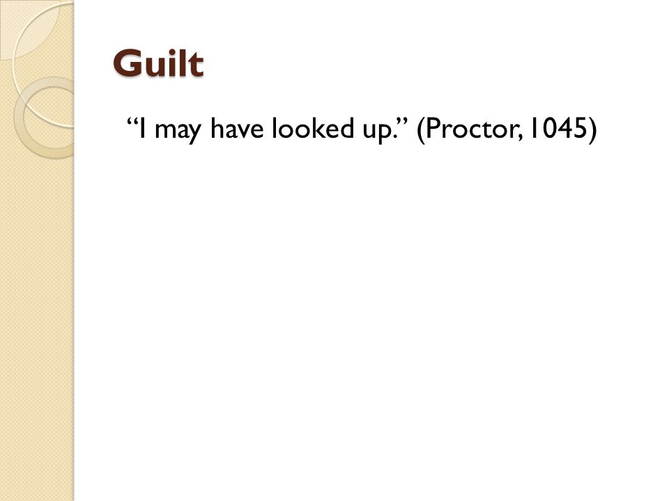 Guilt I may have looked up. (Proctor, 1045)
